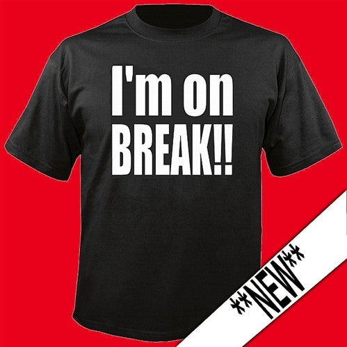 I'm On Break T-Shirt