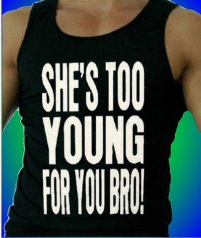 She's Too Young For You Bro Tank Top Men's.