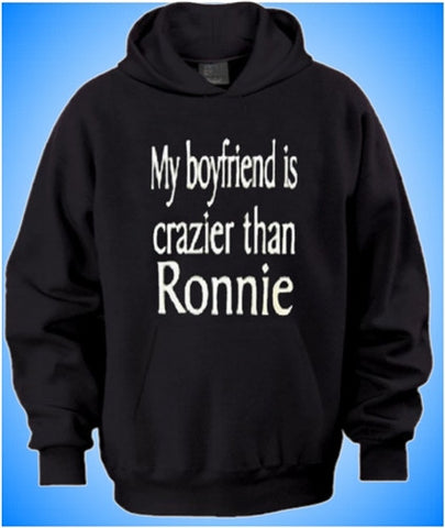 My Boyfriend is Crazier Than Ronnie Hoodie