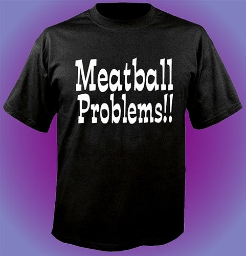 Meatball Problems T-Shirt