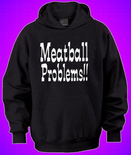 Meatball Problems!! Hoodie