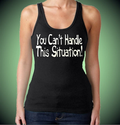 You Can't Handle This Situation! Tank Top Women's