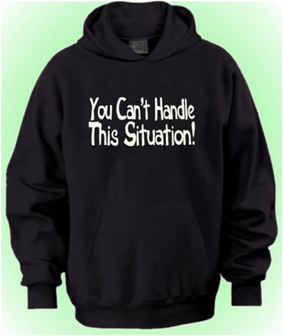 You Can't Handle This Situation!  Hoodie