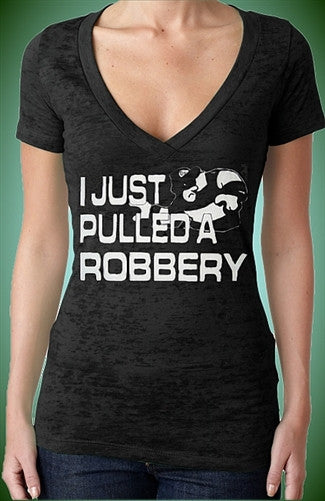 I Just Pulled A Robbery Burnout V-Neck W 41