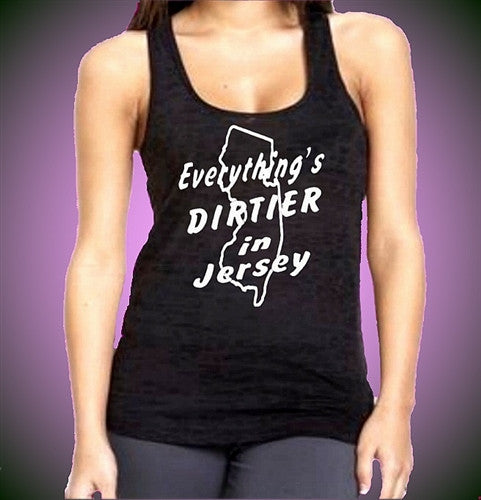 Everythings Dirtier In Jersey Burnout Tank Top W 103