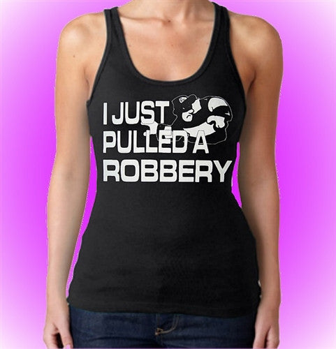 I Just Pulled A Robbery Tank Top W 41
