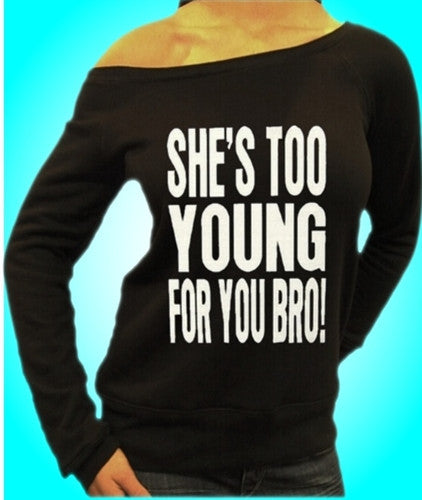 She's Too Young For You Bro