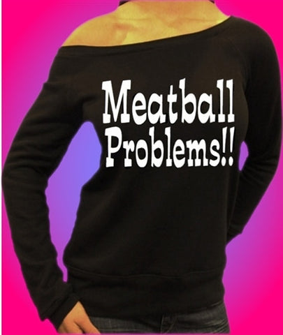 Meatball Problems Off The Shoulder