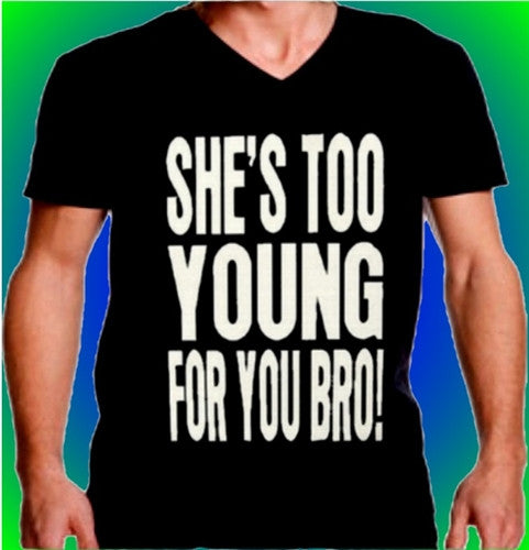 She's Too Young For You Bro V-Neck