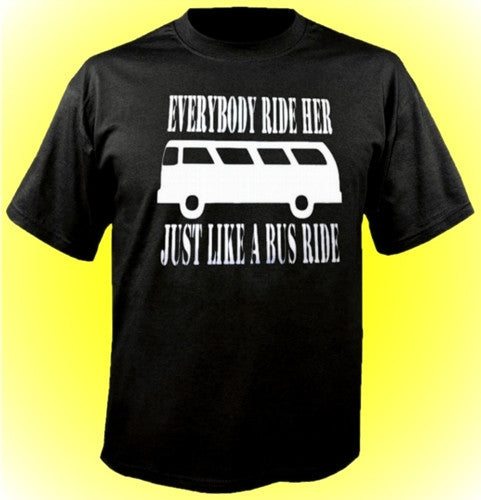 Everybody Ride Her Just Like A Bus Ride T-Shirt
