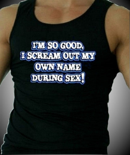I'm So Good I Scream My Own Name During Sex Tank Top Men's