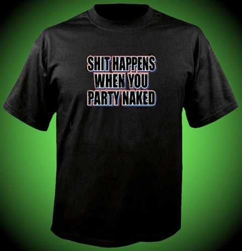 Shit Happens When You Party Naked T-Shirt