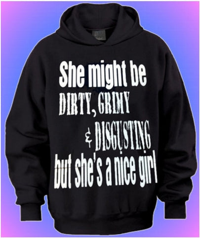 She Might Be Dirty, Grimy & Disgusting But Shes A Nice Girl Hoodie