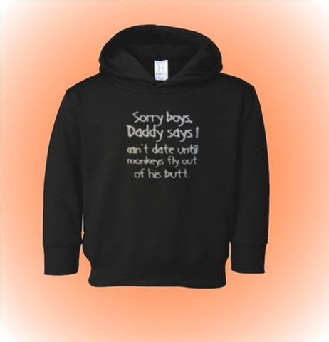 Sorry Boys, Daddy Says I Can't Date Until Monkeys Fly Out Of His Butt Kids Hoodie