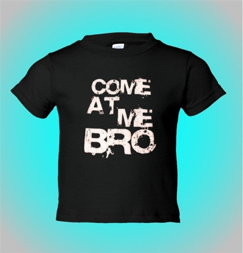 Come At Me Bro Infant/Toddler T-Shirt