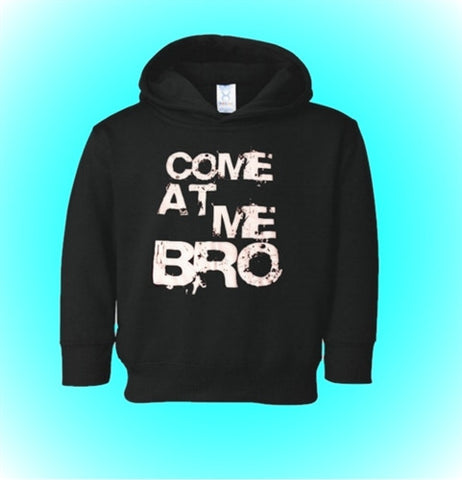 Come At Me Bro Toddler Hoodie