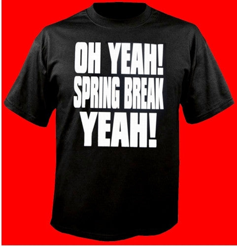 Oh YEAH Spring Break YEAH! T-Shirt