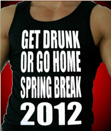 Get Drunk Or Go Home Tank Top Mens
