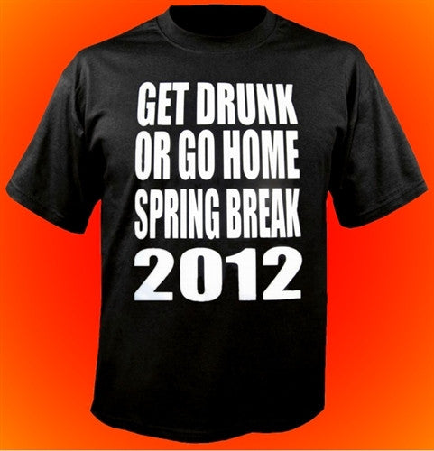 Get Drunk Or Go Home T-Shirt