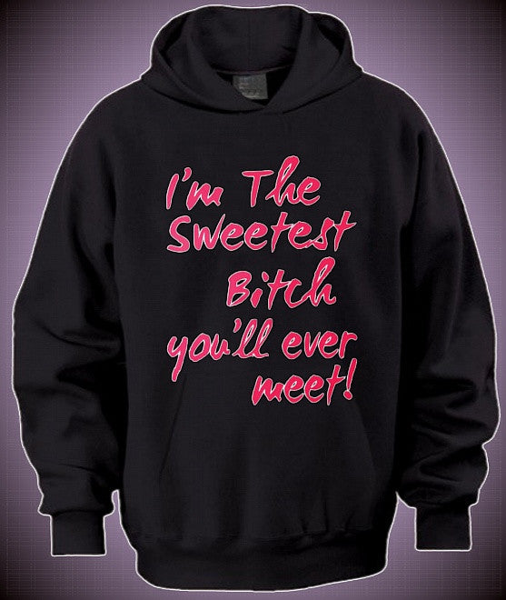 b93933fe I'm The Sweetest Bitch You'll Ever Meet Hoodie – Shore Store