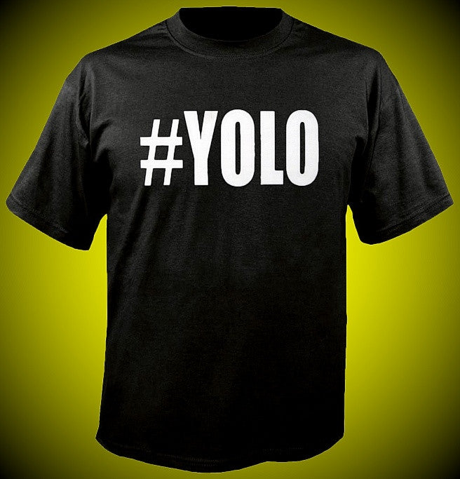#YOLO You Only Live Once T-Shirt