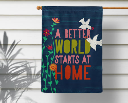 A Better World Starts At Home House Flag - Multiple Sizes Available!