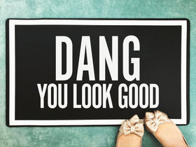 Dang You Look Good Funny, Inspirational Doormat - Welcome Door Mat - Bath Mat