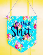 Let That Shit Go Embroidery Hoop Wall Hanging