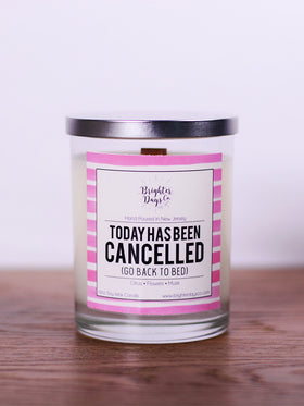Today Has Been Cancelled<br>Hand Poured Vegan Soy Candle