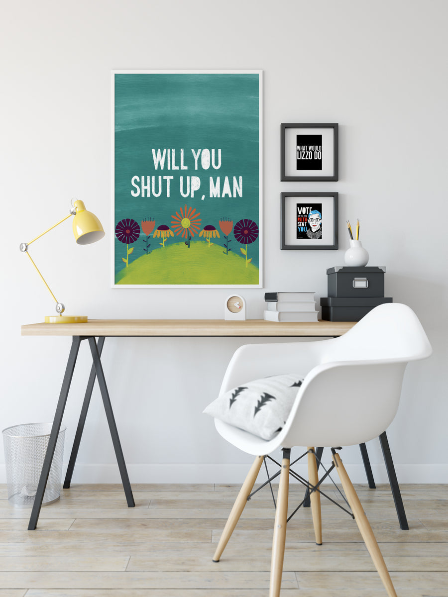 Shut Up Man Art Print