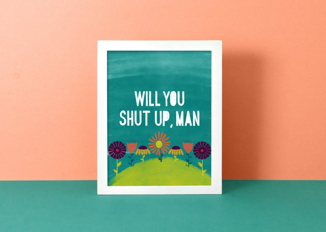 Shut Up Man | Art Print