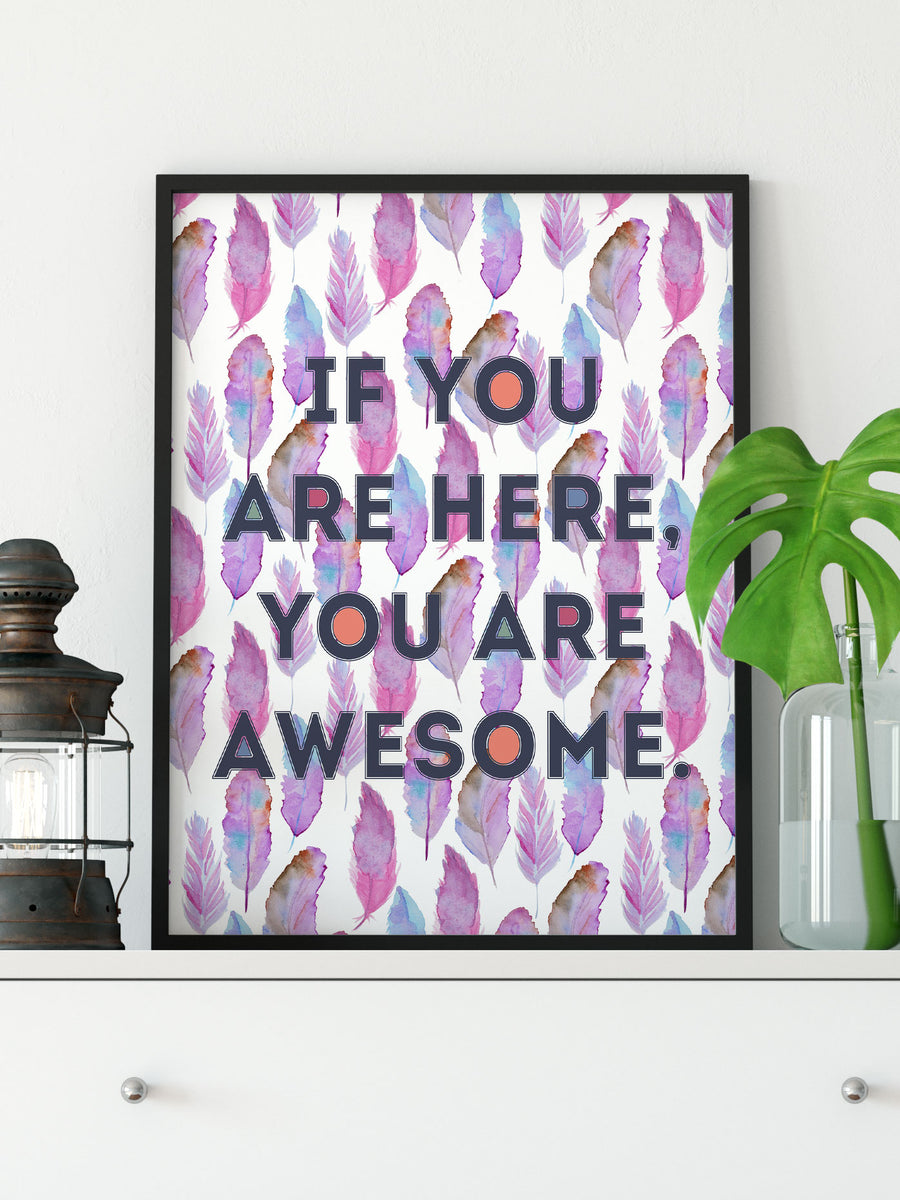If You Are Here You Are Awesome Feather Art Print Wall Decor