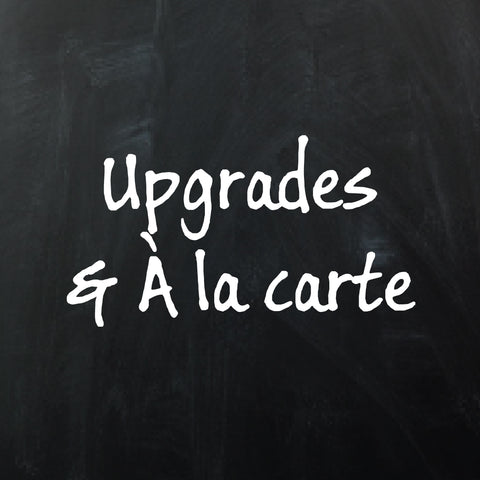 Upgrades & À la carte