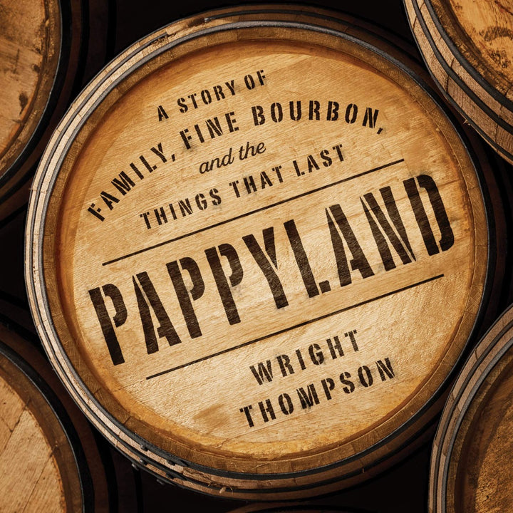 Pappyland: A Story of Family, Fine Bourbon and the Things That Last