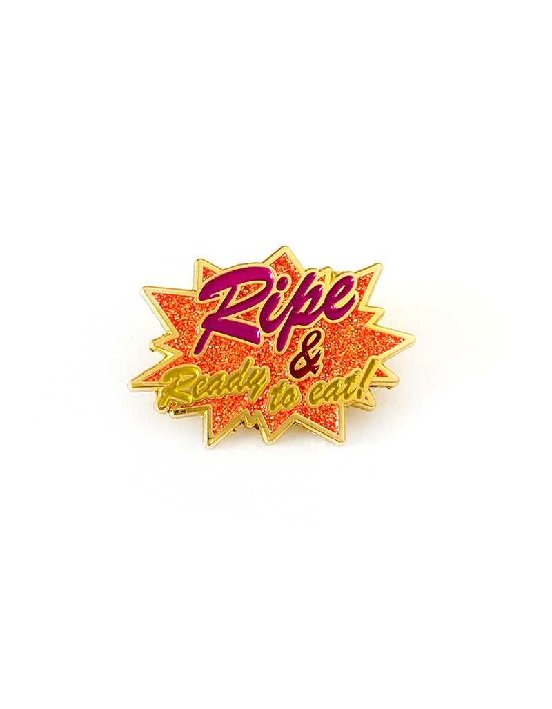Ripe & Ready to Eat! Glitter Pin