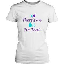 """There's An Oil For That"" Womens T-Shirt"