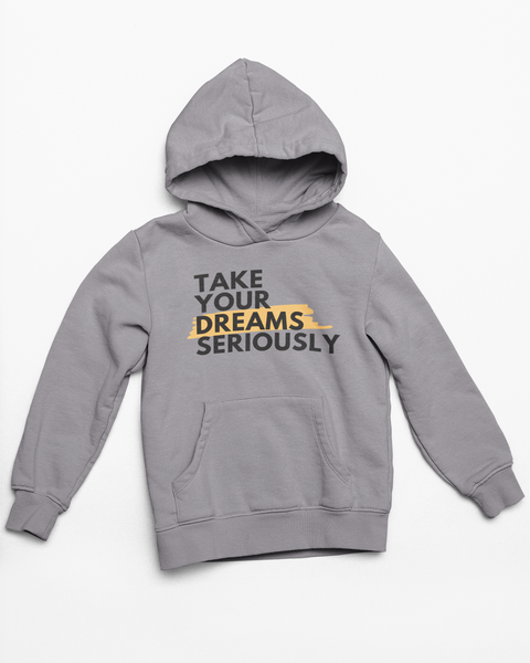 Take Your Dreams Seriously- Hoodie