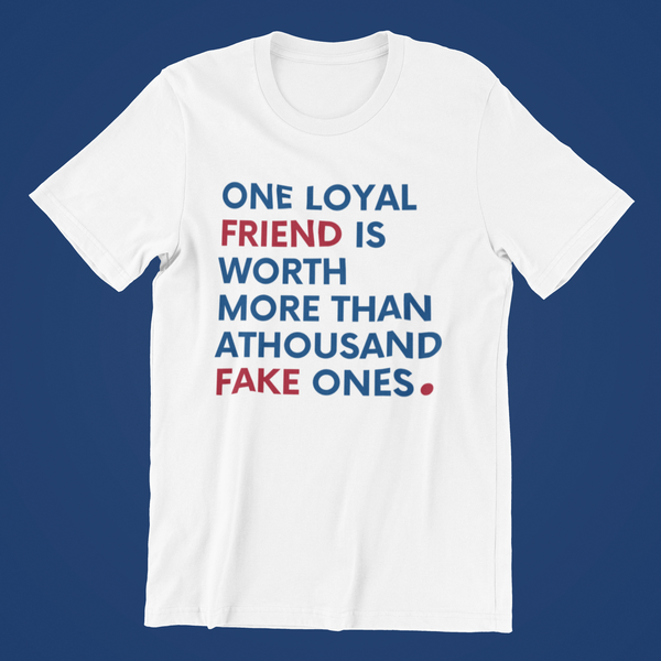 One Loyal Friend Is Worth More Than A Thousand Fake Ones