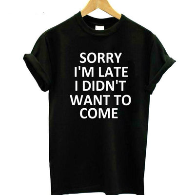 """Sorry I'm Late I Didn't Want To Come"" Print Tee"