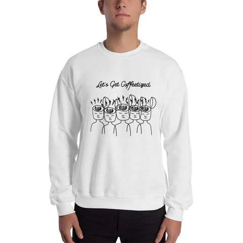 We Are Coffeetized White Sweatshirt