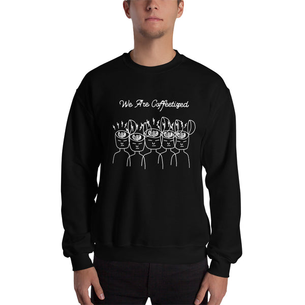 We Are Coffeetized Black Sweatshirt