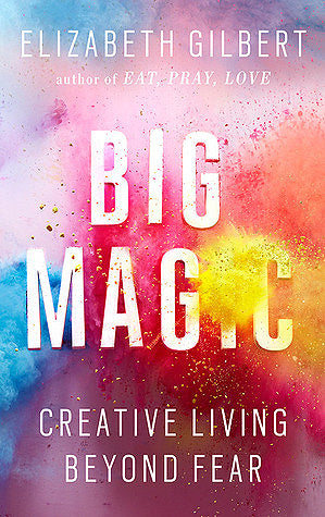 Big Magic: Creative Living Beyond Fear by Elizabeth Gilbert Book Cover