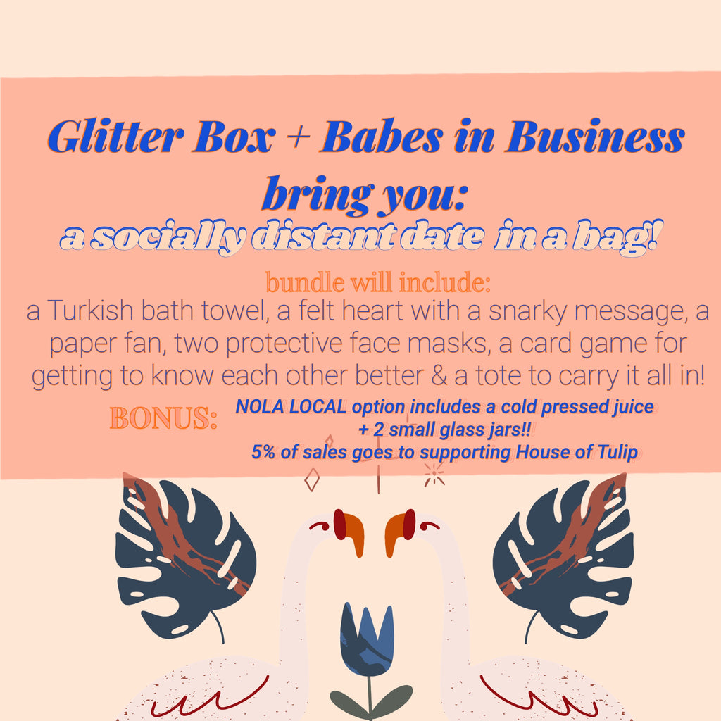 Glitter Box + Babes in business bring you a socially distant date in a bag! 5% of sales to House of Tulip!