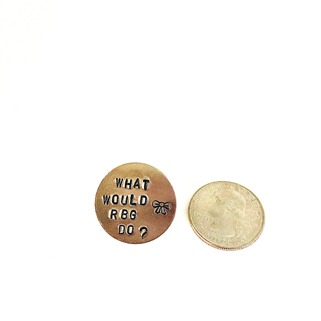 what would rbg do? hand stamped metal pin by mitzi wear, with a quarter next to it for scale