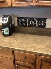 Load image into Gallery viewer, But First, Coffee Sign