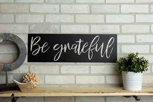 *Ready To Ship* Be Grateful Sign