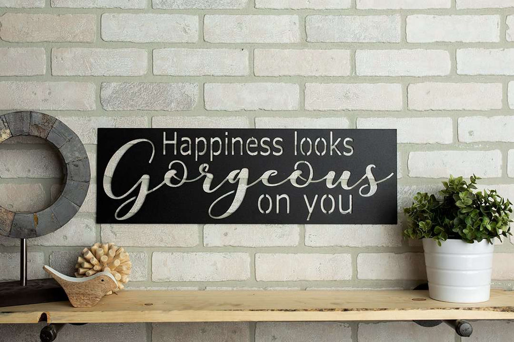 Happiness Looks Gorgeous on You Metal Home Décor Sign