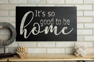 It's So Good To Be Home Metal Sign