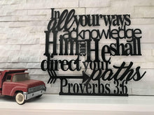 Load image into Gallery viewer, In All Your Ways Acknowledge Him Proverbs 3:6 Metal Art