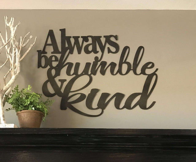 Always Be Humble And Kind Metal Sign Home Decor Wall Hang